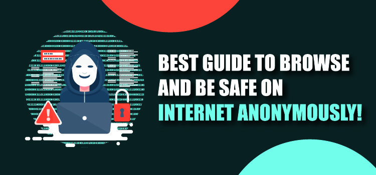 Best guide to Browse and Be Safe on Internet Anonymously!