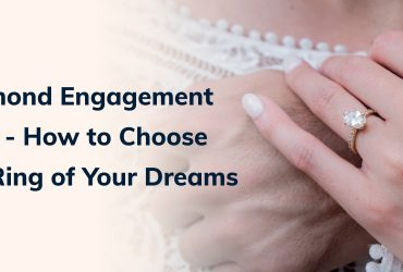 Diamond Engagement Ring - How to Choose the Ring of Your Dreams