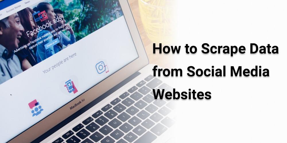 How to Scrape Data from Social Media Websites