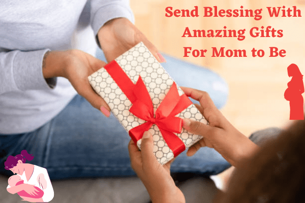 Send Blessing with Amazing Gifts for Mom to Be