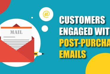 9 Ways To Keep Customers Engaged With Post-Purchase Emails