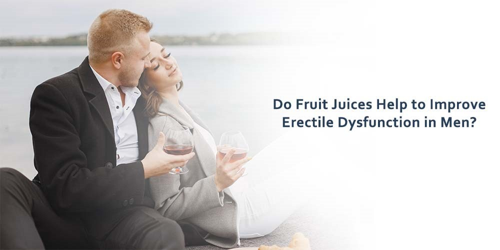 Do Fruit Juices Help to Improve Erectile Dysfunction in Men?